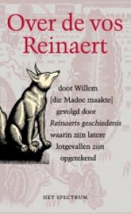 Over De Vos Reinaert door Willem die Madoc maakte gevolgd door Reinaerts geschiedenis waarin zijn latere lotgevallen zijn opgetekend
