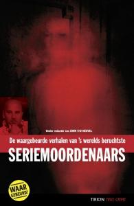 True crime De waargebeurde verhalen van 's werelds beruchtste seriemoordenaars
