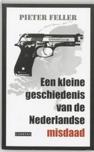 Een kleine geschiedenis van de Nederlandse misdaad na 1945