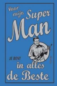 Voor mijn superman- je bent in alles de beste!
