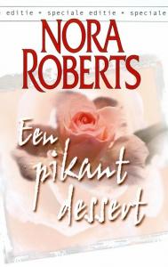 Een pikant dessert - Een Nora Roberts-roman