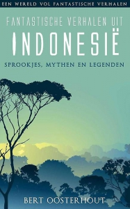 Fantastische verhalen uit Indonesië; sprookjes, mythen en legenden
