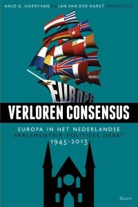 Verloren consensus - Europa in het Nederlandse parlementair-politieke debat 1945-2013