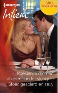 Roekeloze dromen / Vliegen zonder vleugels / Stoer, gespierd en sexy - Intiem Favorieten 382, 3-in-1 - Een uitgave van de romantische reeks Harlequin Intiem