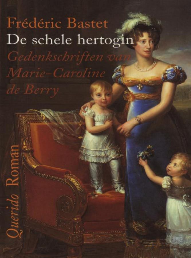 Schele hertogin. Gedenkschriften van Marie-Caroline de Be