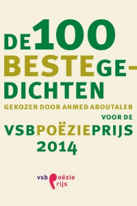 De 100 beste gedichten voor de VSB Poëzieprijs 2014 - Gekozen door Ahmed Aboutaleb