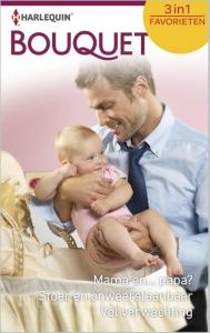 Mama en... papa?/ Stoer en onweerstaanbaar / Vol verwachting - Bouquet Favorieten 391, 3-in-1 - Een uitgave van de romantische reeks Harlequin Bouquet