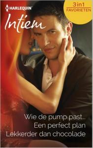 Wie de pump past... / Een perfect plan / Lekkerder dan chocolade - Intiem Favorieten 392, 3-in-1 - Een uitgave van de romantische reeks Harlequin Intiem