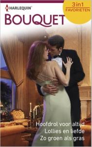 Hoofdrol voor altijd / Lollies en liefde / Zo groen als gras - Bouquet Favorieten 397, 3-in-1 - Een uitgave van de romantische reeks Harlequin Bouquet