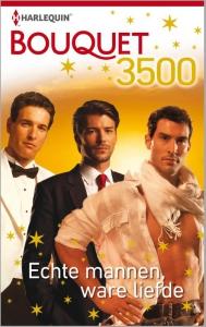 Echte mannen, ware liefde - Bouquet 3500, 3-in-1 - Een uitgave van de romantische reeks Harlequin Bouquet - speciale jubileumuitgave