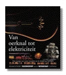 VAN OERKNAL TOT ELECTRICITEIT.KALEI