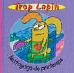 TROP LAPIN:NETTOYAGE DE PRINTEMPS