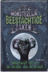 Monsterlijk beestachtige zaken 1: Weerwolf Ulf en de wraak van de draak