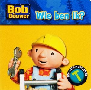 Bob de Bouwer Wie ben ik ?