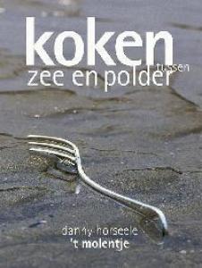 Koken tussen Zee en Polder. Danny Horseele, Restaurant 't Molentje