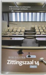 Zittingszaal 14 2: meer schurken en schlemielen in Groninger rechtbank