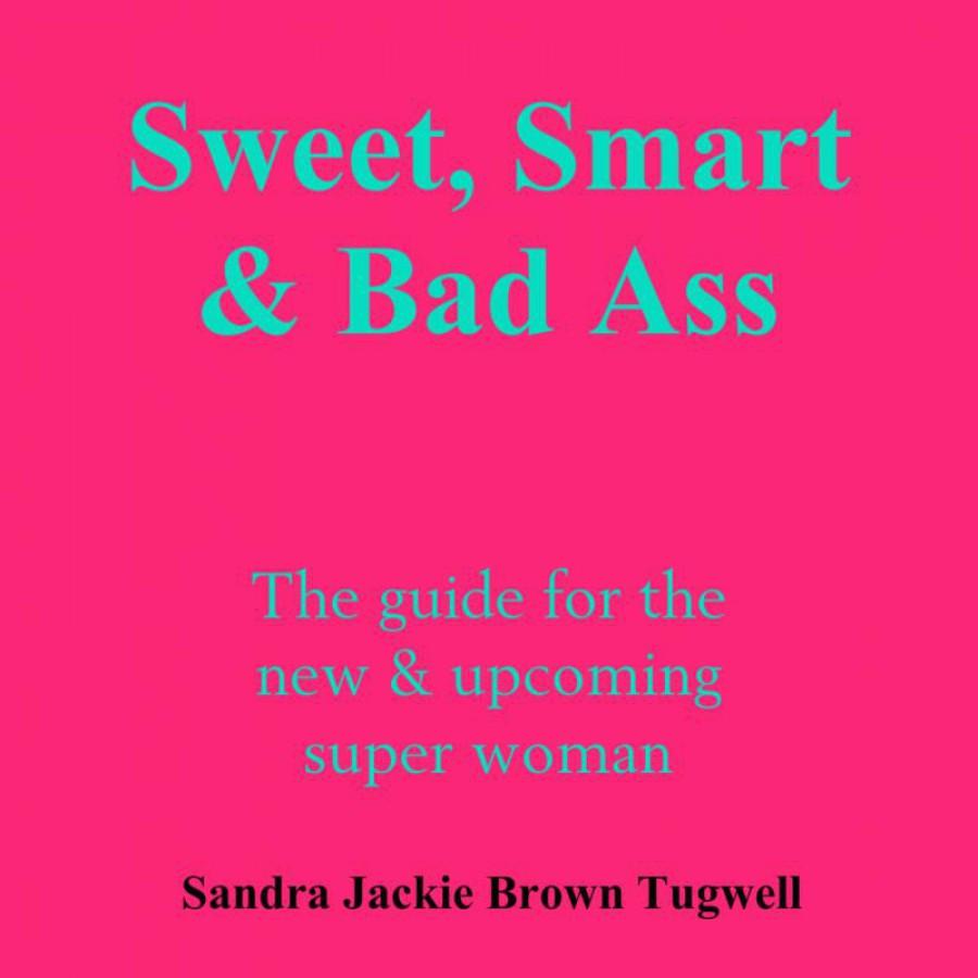 Sweet, smart & bad ass