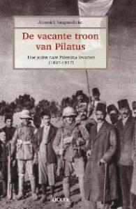 De vacante troon van Pilatus.Hoe joden naar Palestina kwamen (1897-1917)