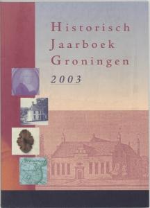 Historisch jaarboek Groningen Historisch jaarboek Groningen 2003