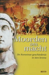 Moorden om macht. De Romeinse  geschiedenis in tien levens