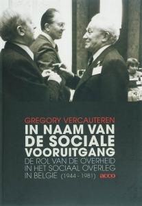 In naam van de sociale vooruitgang. De rol van de overheid in het sociaal overleg in België (1944-1981)