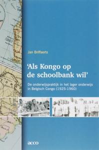 'Als Kongo op de schoolbank wil'. De onderwijspraktijk in het lager onderwijs in Belgisch  Congo (1925-1960)
