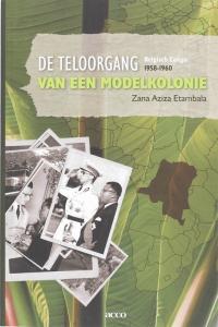 De teloorgang van een modelkolonie. Belgisch-Congo 1958-1960