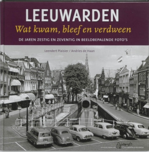 Leeuwarden, wat kwam, bleef en verdween
