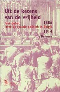 Uit de ketens van de vrijheid. Wetenschappelijke en politieke debatten over sociale wetgeving in België (1886-1914)