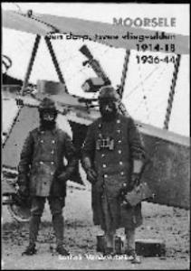 MOORSELE. EEN DORP, TWEE VLIEGVELDEN 1914-18  1936-44