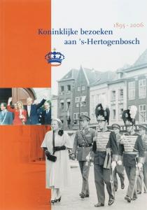 Koninklijke bezoeken aan 's-Hertogenbosch 1895-2006