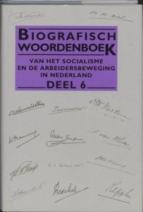 Biografisch woordenboek van het socialisme en de arbeidersbeweging in Nederland Biografisch woordenboek van het socialisme en de arbeidersbeweging in Nederland 6