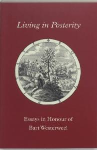 Living in posterity. Essays in honour of Bart Westerweel