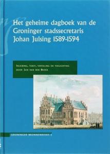 Het geheime dagboek van de Groninger stadssecretaris Johan Julsing 1589-1594