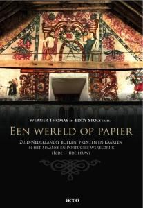 Een wereld op papier. Zuid-Nederlandse boeken, prenten en kaarten in het Spaanse en Portugese wereldrijk (16de - 18de eeuw)