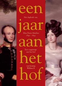 Een jaar aan het hof van koning Willem II. Dagboek van Eliza Pieter Matthes 1842-1843