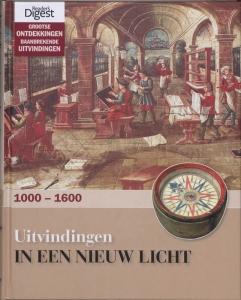 Grootse ontdekkingen  baanbrekende uitvindingen. Deel 3: Uitvindingen in een nieuw licht 1000 - 1600