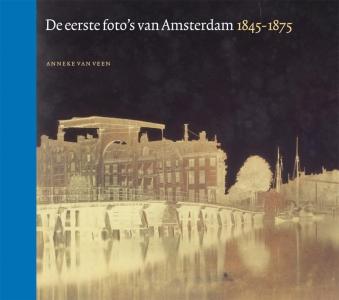 De eerste foto's van Amsterdam 1845-1875