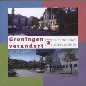 Groningen verandert 2: Oude en nieuwe stadsgezichten