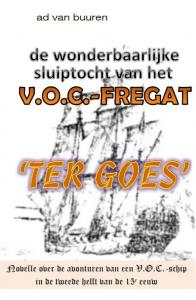 De wonderbaarlijke sluiptocht van het V.O.C. fregat Ter Goes