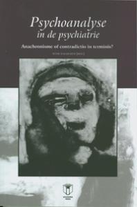 Psychoanalyse in de psychiatrie - Anachronisme of contradictio in terminis?