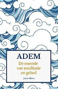 Adem. De essentie van meditatie en gebed