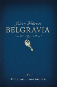 Belgravia Episode 6 - Een spion in ons midden