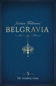 Belgravia Episode 5 - De rendez-vous