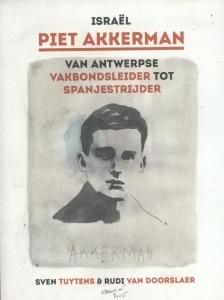 Israël Piet Akkerman van Antwerpse vakbondsleider tot spanjestrijder