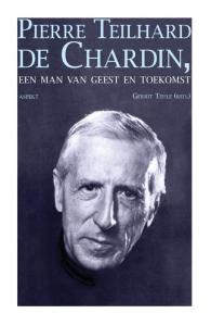 Pierre Teilhard de Chardin, een man van de geest en toekomst
