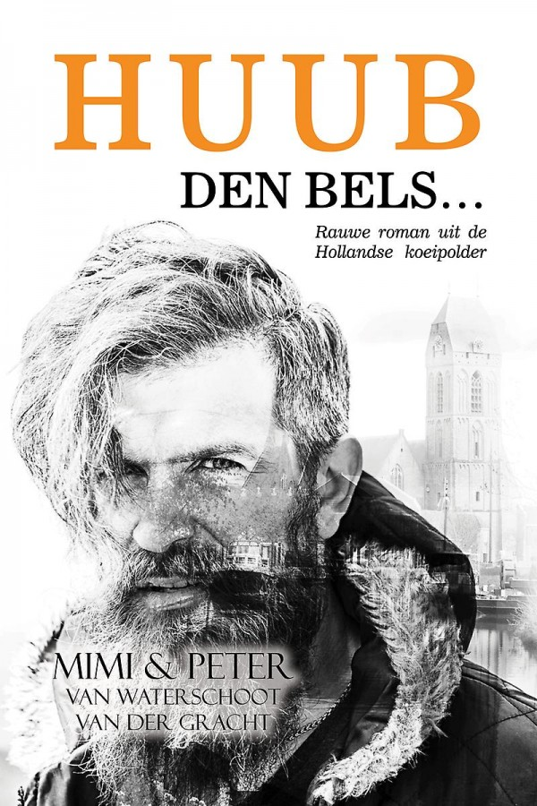 HUUB, DEN BELS... - Rauwe roman uit de Hollandse koeipolder