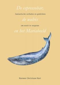 De espressobar, de walvis en het Mariabeeld - Fantastische verhalen en gedichten om nooit te vergeten