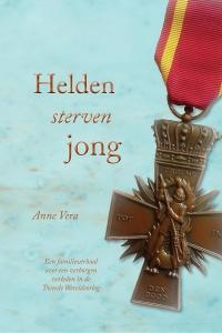 Helden sterven jong - Een familieverhaal over een verborgen verleden in de Tweede Wereldoorlog