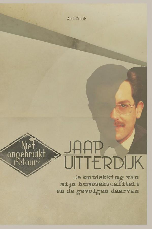 Niet ongebruikt retour - Jaap Utterdijk - De ontdekking van mijn homoseksualiteit en de gevolgen daarvan